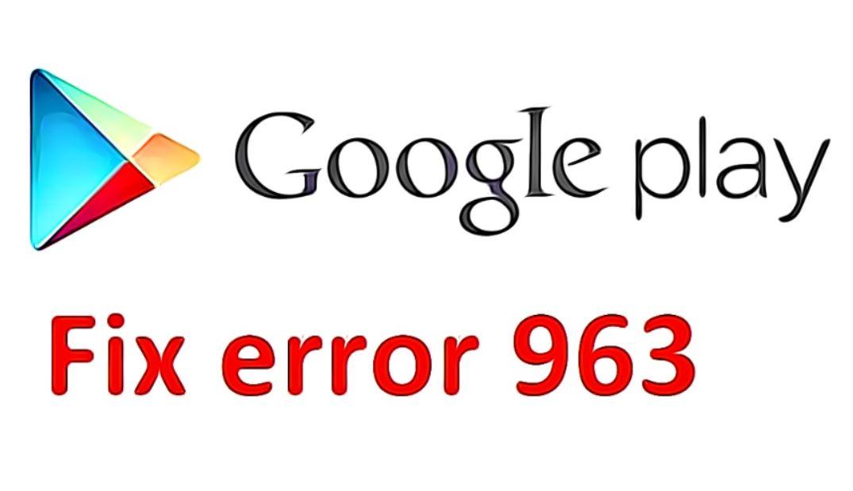 error-963-play-store